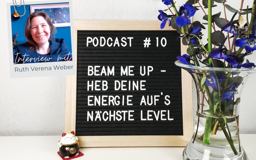 Podcast #10: Beam me up – Wie du deine Energie auf's nächste Level hebst – Interview mit Ruth Verena Weber